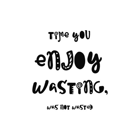 wasted: Vector calligraphy. Hand drawn lettering poster. Vintage typography card with fun letters. Time you enjoy wasting, was not wasted.