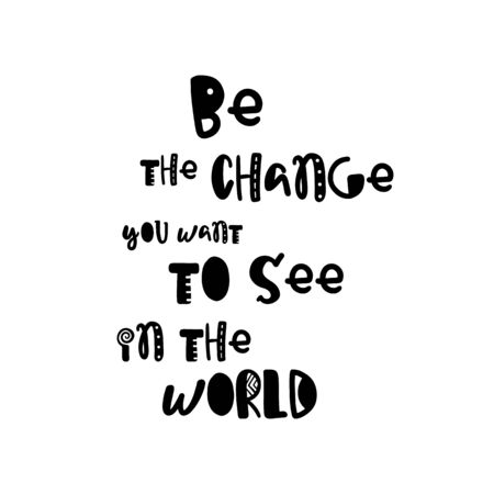 be the change: Vector calligraphy. Hand drawn lettering poster. Vintage typography card with fun letters. Be the change you want to see in the world. Illustration