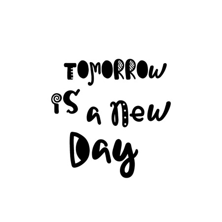 new day: Vector calligraphy. Hand drawn lettering poster. Vintage typography card with fun letters. Tomorrow is a new day. Illustration