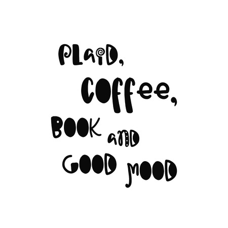 good mood: Vector calligraphy. Hand drawn lettering poster. Vintage typography card with fun letters. Plaid, coffee, book and good mood.