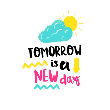 new day: Vector hand drawn poster with phrase, cloud, sun and decor elements. Typography card, color image. Tomorrow is a new day. Design for t-shirt and prints. Illustration