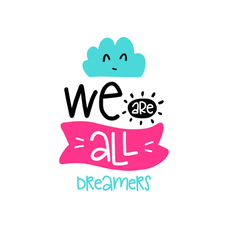 Vector poster with phrase, cloud and decor elements. Typography card, color image. We are all dreamers. Design for t-shirt and prints.