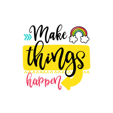 Vector poster with phrase, rainbow and decor elements. Typography card, color image. Make thingd happen. Design for t-shirt and prints.