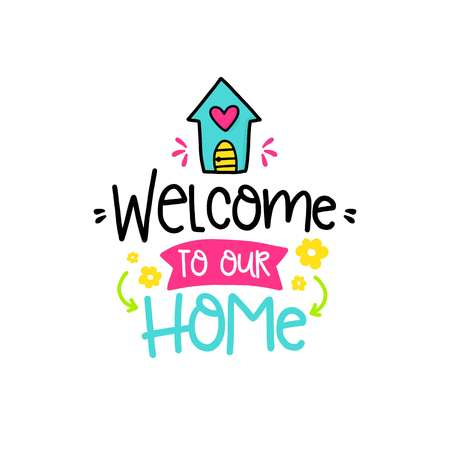 Vector poster with phrase, house and decor elements. Typography card, color image.Welcome to our home. Design for t-shirt and prints. Illustration