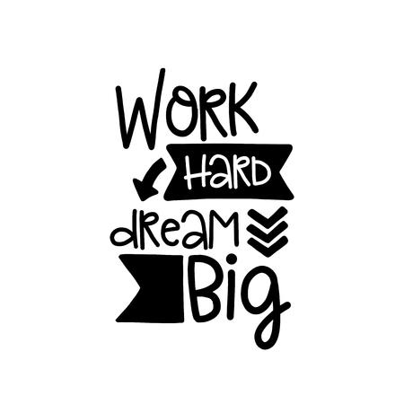 문구 장식 요소와 벡터 포스터입니다. 타이 포 그래피 카드, 문자로 된 이미지. 티셔츠와 프린트를위한 디자인. 열심히 일하고 꿈은 크게 꿔라.