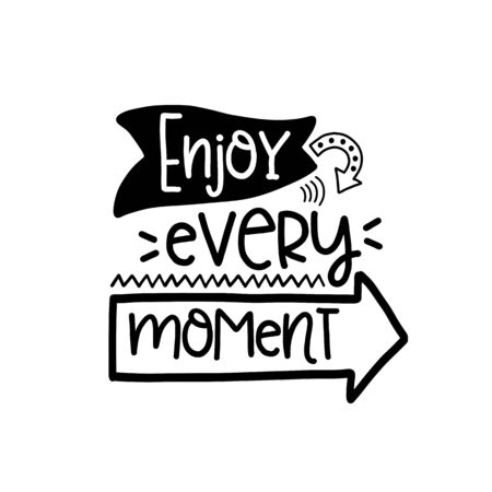 Vector poster with phrase decor elements. Typography card, image with lettering. Design for t-shirt and prints. Enjoy every moment. Vector Illustration