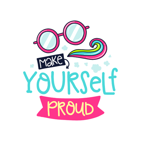 A Vector poster with phrase, glasses and decor elements. Typography card, color image. Make yourself proud. Design for t-shirt and prints.