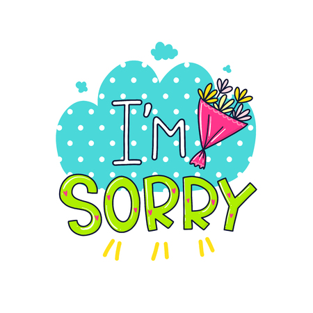 A Vector poster with phrase, flowers and decor elements. Typography card, color image. I am sorry. Design for t-shirt and prints.