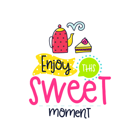Vector poster with phrase, tea, cake and decor elements. Typography card, color image. Enjoy this sweet moment. Design for t-shirt and prints. Ilustração