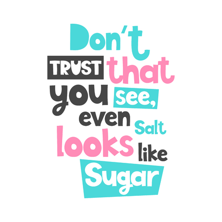 Vector poster with phrase. Typography card, image with lettering. Color isolated quote, design for t-shirt and prints. Dont trust that you see, even salt looks like sugar.
