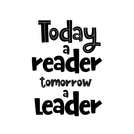 Vector poster with phrase. Typography isolated card, image with lettering. Black quote on white background. Design for t-shirt and prints. Today a reader tomorrow a leader. Illustration