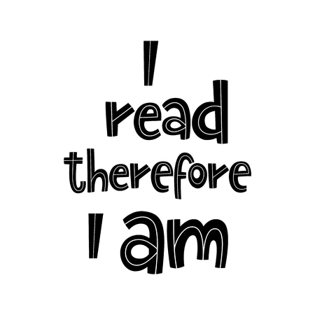 Vector poster with phrase. Typography isolated card, image with lettering. Black quote on white background. Design for t-shirt and prints. I read therefore I am.