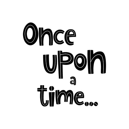Vector poster with phrase. Typography isolated card, image with lettering. Black quote on white background. Design for t-shirt and prints. Once upon a time. Illustration