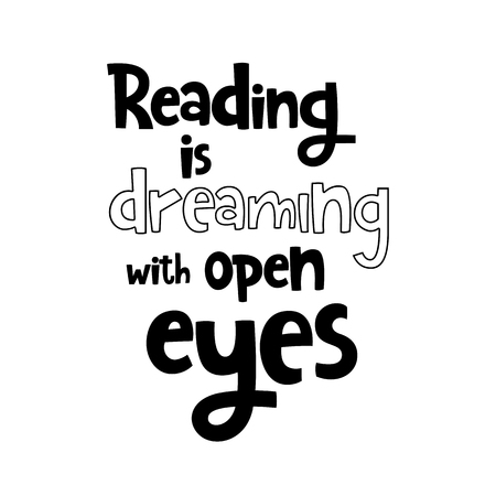 Vector poster with phrase. Typography isolated card, image with lettering. Black quote on white background. Design for t-shirt and prints. Reading is dreaming with open eyes.