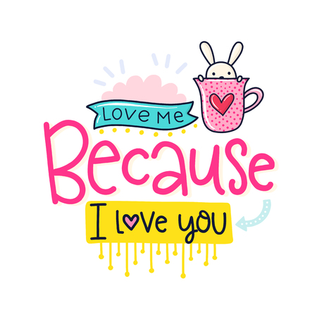 Vector hand drawn lettering poster. Creative typography card with phrase, heart, rabbit  and decor elements. Love me because I love you. Romantic text.