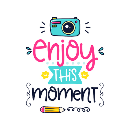 A Vector poster with phrase, camera, pencil and decor elements. Typography card, color image. Enjoy this moment Design for t-shirt and prints. Illusztráció