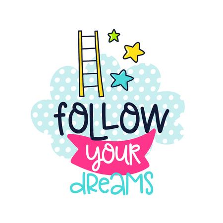 Ein Vektorplakat mit Phrase, Treppe, Sternen, Wolke und Dekorelementen. Typografiekarte, Farbbild. Folge deinen Träumen Design für T-Shirt und Prints. Standard-Bild - 88613314
