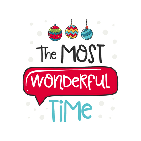 Christmas poster with phrase, ball and decor elements. Typography card, color image. The most wonderful time. Design for t-shirt and prints. Illustration