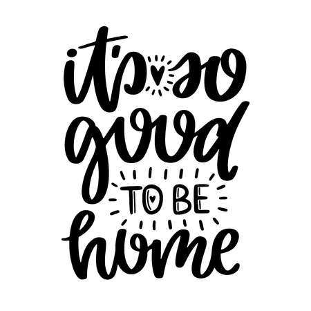 Vector poster with phrase and decor elements. Typography card, image with lettering. Black quote on white background. Design for t-shirt and prints. It is so good to be home.