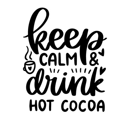 Vector poster with phrase and decor elements. Typography card, image with lettering. Black quote on white background. Design for t-shirt and prints. Keep calm and drink hot cocoa. Illustration