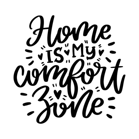 Vector poster with phrase and decor elements. Typography card, image with lettering. Black quote on white background. Home is my comfort zone. Design for t-shirt and prints.