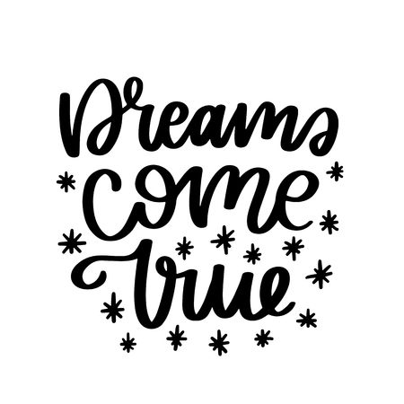 Vector poster with phrase and decor elements. Typography card, image with lettering. Black quote on white background. Design for t-shirt and prints. Dreams come true.