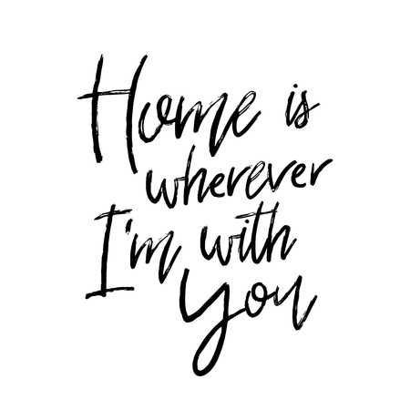 Vector hand drawn lettering poster. Creative typography card with phrase. Romantic text. Home is wherever Im with you.