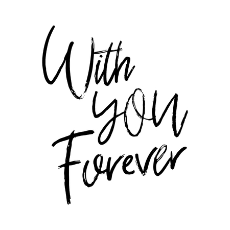 Vector hand drawn lettering poster. Creative typography card with phrase. Romantic text. With you forever.