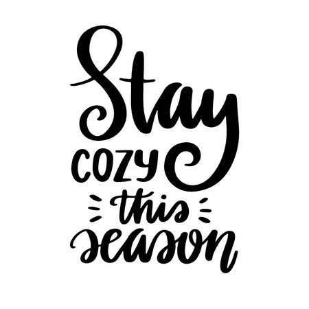 Vector poster with phrase and decor elements. Typography card, image with lettering. Black quote on white background. Design for t-shirt and prints. Stay cozy this season.