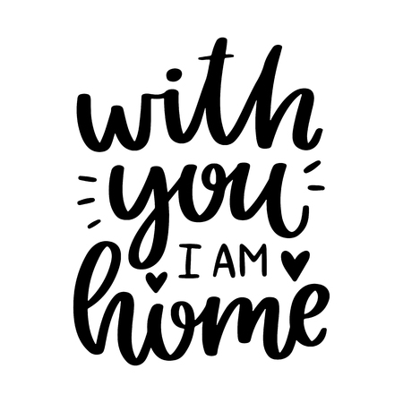 Vector poster with phrase and decor elements. Typography card, image with lettering. Black quote on white background. Design for t-shirt and prints. With you I am home.