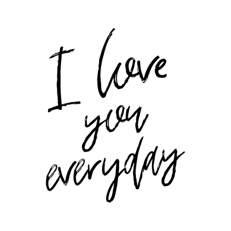 Vector hand drawn lettering poster. Creative typography card with phrase. Romantic text. I love you everyday.