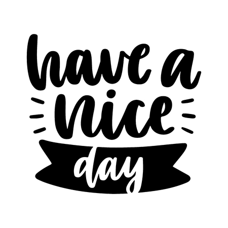Vector poster with phrase and decor elements. Typography card, image with lettering. Black quote and different decorations - have a nice day