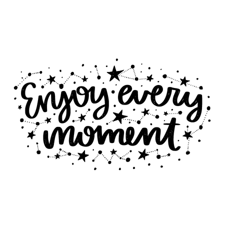 Vector poster with phrase and stars. Typography card, image with lettering. Black quote and different constellations. Design for t-shirt and prints. Enjoy every moment.