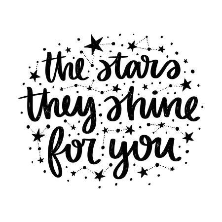 Vector poster with phrase and stars. Typography card, image with lettering. Black quote and different constellations. Design for t-shirt and prints. The stars they shine for you.