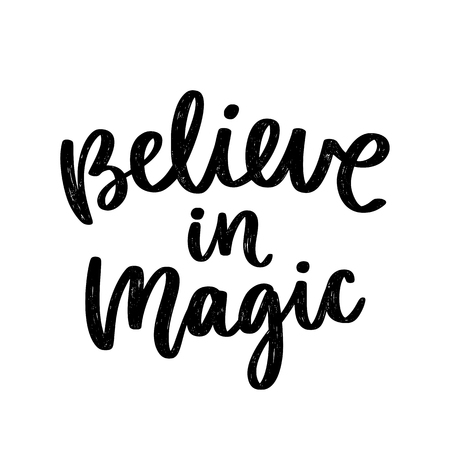 Vector poster with phrase. Typography card, image with lettering. Black quote in hand drawn style. Design for t-shirt and prints. Believe in magic.