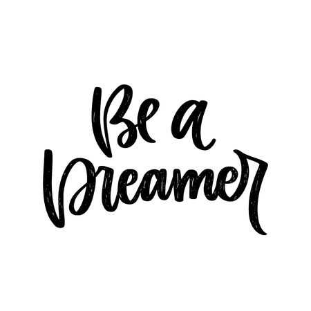 Vector poster with phrase. Typography card, image with lettering. Black quote in hand drawn style. Design for t-shirt and prints. Be a dreamer.