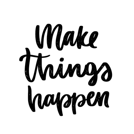 Poster with phrase. Typography card, image with lettering. Black quote in hand drawn style.  Make things happen. Illustration