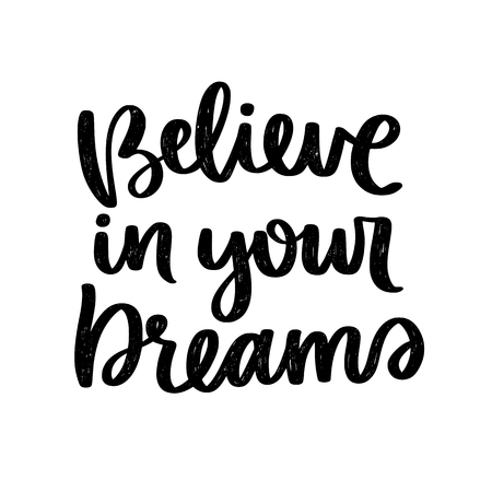 Vector poster with phrase. Typography card, image with lettering. Black quote in hand drawn style. Design for t-shirt and prints. Believe in your dreams.