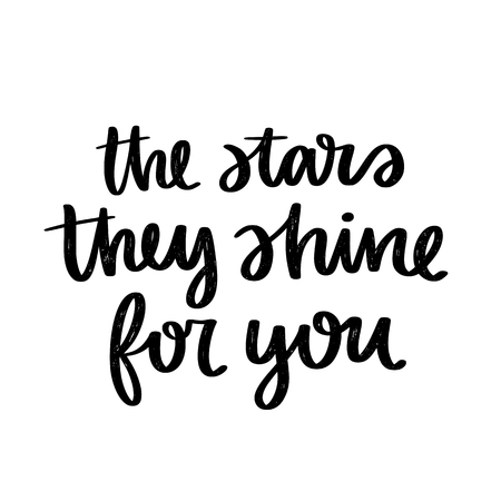 Vector poster with phrase. Typography card, image with lettering. Black quote in hand drawn style. Design for t-shirt and prints. The stars they shine for you.
