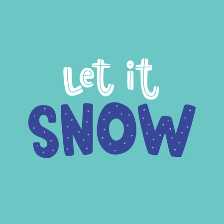 Vector card with winter phrase and decor elements. Typography image with Christmas lettering. Color quote, design for t-shirt and prints. Let it snow.