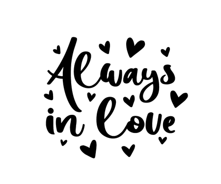 Always in love. Vector typography romantic poster, hand lettering calligraphy. Vintage illustration with text. Can be used as a print on t-shirts and bags, stationary or poster, banner or brochure. Foto de archivo - 124141643