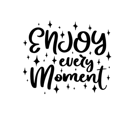 Enjoy every moment. Vector typography motivational poster, hand lettering calligraphy. Vintage illustration with text. Can be used as a print on t-shirts and bags, stationary, poster or banner. Vetores