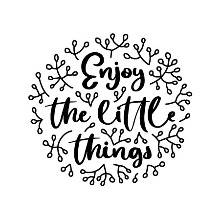 Enjoy the little things. Vector typography motivational poster, hand lettering calligraphy. Vintage illustration with text. Can be used as a print on t-shirts and bags, stationary, poster or banner.