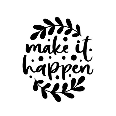 Make it happen. Vector typography motivational poster, hand lettering calligraphy. Vintage illustration with text. Can be used as a print on t-shirts and bags, stationary, poster or banner. Illustration