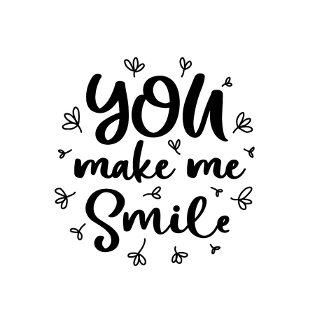 You make me smile. Vector Typography Poster, hand lettering calligraphy. Vintage illustration with text. Can be used as a print on t-shirts and bags, stationary or poster, banner or brochure.