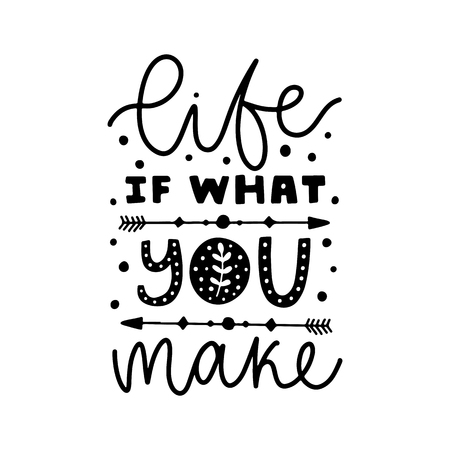 Life if what you make. Vector typography motivational poster, hand lettering calligraphy. Vintage illustration with text. Can be used as a print on t-shirts and bags, banner or poster. Ilustração