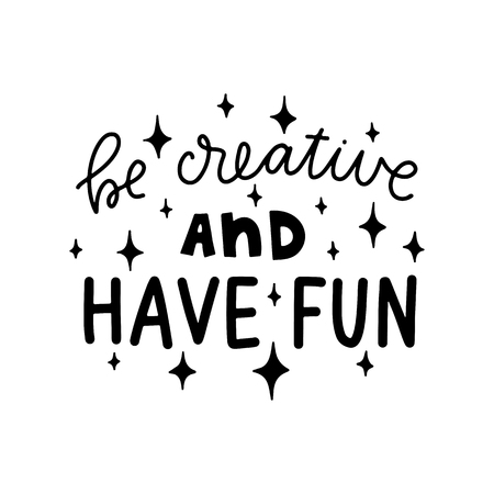 Be creative and have fun. Vector typography motivational poster, hand lettering calligraphy. Vintage illustration with text. Can be used as a print on t-shirts and bags, banner or poster. Çizim