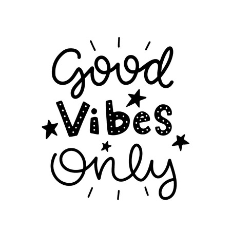 Good vibes only. Vector typography motivational poster, hand lettering calligraphy. Vintage illustration with text. Can be used as a print on t-shirts and bags, banner or poster.