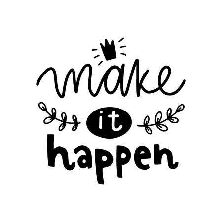 Make it happen. Vector typography motivational poster, hand lettering calligraphy. Vintage illustration with text. Can be used as a print on t-shirts and bags, banner or poster.
