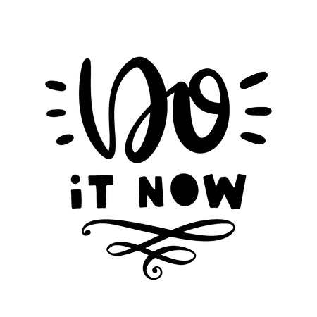 Do it now. Vector typography motivational poster, hand lettering calligraphy. Vintage illustration with text. Can be used as a print on t-shirts and bags, banner or poster. Ilustração
